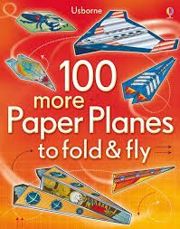 FOLD AND FLY 100 MORE PAPER PLANES