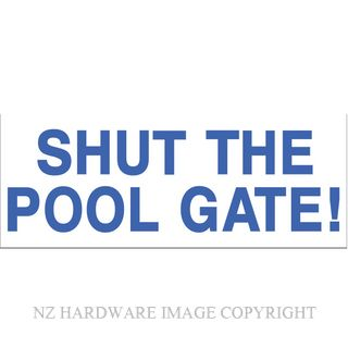 MARKIT GRAPHICS BS712 SHUT THE POOL GATE 330X130MM BLUE ON WHITE