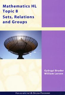 Maths HL Topic 8: Sets, Relations and Groups