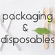 PACKAGING & DISPOSABLES