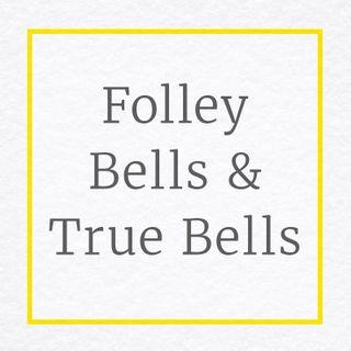 Folley Bells & True Bells
