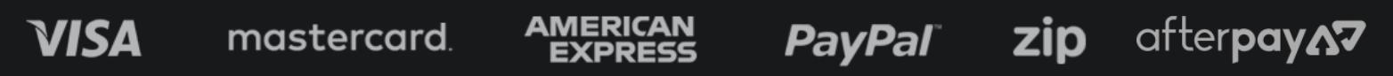 Visa | Mastercard | American Express | | PayPal | Zippay | AfterPay