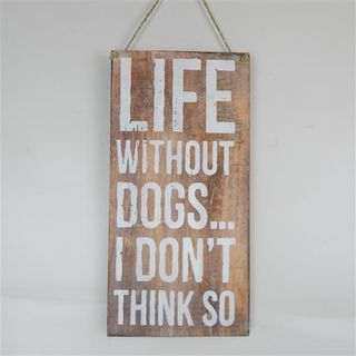 Wall Sign 'Life without Dogs...I dont think so' 20cm x 40cm