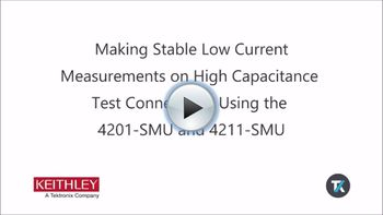 Making Stable Low Current Measurements on High Capacitance Test Connections Using the 4201-SMU and 4211-SMU - Play Video